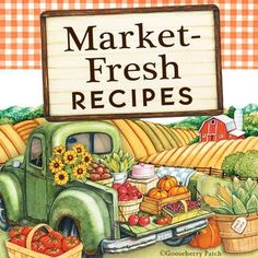 Gooseberry Patch Recipe Round-Up:  Market Fresh Recipes -- 130+ recipes for that Farmers Market bounty
