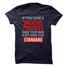 If you love a CREATIVE PRODUCER raise your hand if not  T Shirt, Hoodie, Sweatshirts - cool t shirts #clothing #T-Shirts