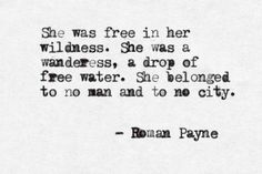 she was free in her wildness. / roman payne