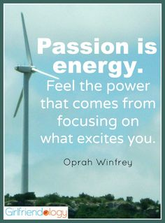 Passion is energy Oprah quote