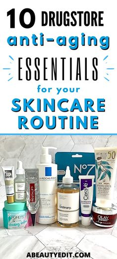 Drugstore Anti-Aging Essentials For Your Skincare Routine