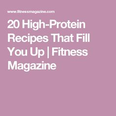 20 High-Protein Recipes That Fill You Up | Fitness Magazine