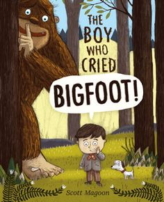 The Boy Who Cried Bigfoot! By Scott Magoon  I read this to Abby's 2nd grade class and they loved it!