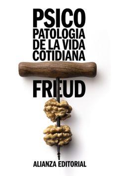 Sigmund Freud: Psicopatología de la vida cotidiana. Alianza Editorial, 2011