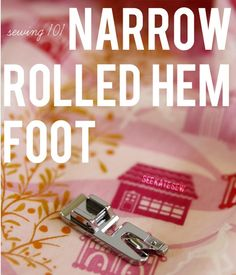 Sewing 101: Narrow Rolled Hem Foot >> (I LOVE this foot - really great for making napkins and tablecloths.)