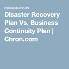 Disaster Recovery Plan Vs. Business Continuity Plan | Chron.com
