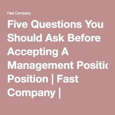 Five Questions You Should Ask Before Accepting A Management Position | Fast Company | Business + Innovation