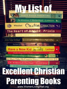 Christian parenting books that focus on heart change AND discipline. Not just rule-based/outward behavior. Parenting My List of Excellent Christian Parenting Books - Women Living Well Good Books, Books To Read, My Books, Teen Books, Childrens Books, Dashboard Design, Parenting Humor, Parenting Advice, Foster Parenting