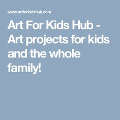 Art For Kids Hub - Art projects for kids and the whole family!
