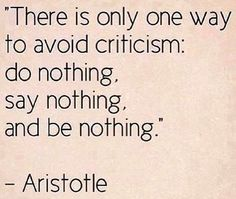 To avoid critism Aristotle quote via www.Facebook.com/WildWickedWomen