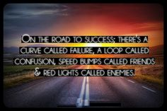 On the road to success; there's a curve called failure,