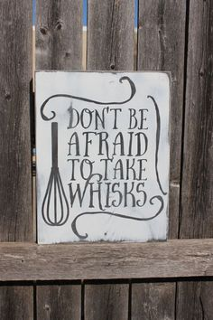 Don't be afraid to take Whisks - Painted Wooden Sign / Plaque by Torrey's Touches. Beautiful painted Home Decor quotes, Kitchen Decor, Humor Signs