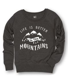 Look at this Heather Charcoal 'Life Is Better in the Mountains' Sweatshirt on #zulily today!
