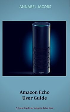 Amazon Echo User Guide: A Great Guide for Amazon Echo User by Annabel Jacobs http://www.amazon.com/dp/B01DBAWD9G/ref=cm_sw_r_pi_dp_sTi-wb0VZQ87N