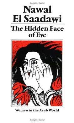 The Hidden Face of Eve: Women in the Arab World by Nawal El Saadawi, http://www.amazon.com/dp/0905762517/ref=cm_sw_r_pi_dp_hP21rb1A38TQ8/180-6228682-8747764