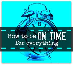 how to be on time for everything