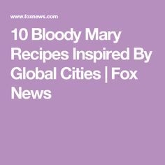 10 Bloody Mary Recipes Inspired By Global Cities | Fox News
