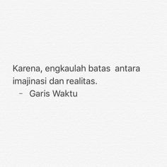 Quotes Indonesia Fiersa Besari Ideas For 2019 Quotes Rindu, Quotes From Novels, People Quotes, Book Quotes, Words Quotes, Life Quotes, Namjoon, Cinta Quotes, Fb Quote