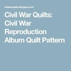 Civil War Quilts: Civil War Reproduction Album Quilt Pattern