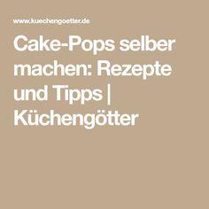 Cake-Pops selber machen: Rezepte und Tipps   Küchengötter