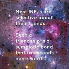 INFJ ~ Symbiotic friendships and relationships are the only ones possible for me.