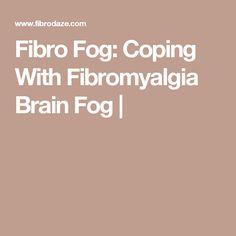 Fibro Fog: Coping With Fibromyalgia Brain Fog |