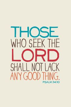 """psalm 34:10...truth. However our definition of """"good"""" and God's definition of """"good"""" are often not the same. But it is still good!"""