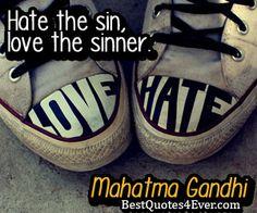 Hate the sin, love the sinner.