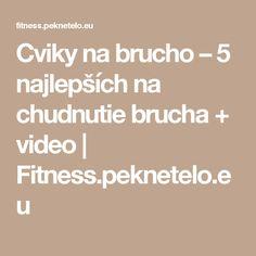 Cviky na brucho – 5 najlepších na chudnutie brucha + video   Fitness.peknetelo.eu