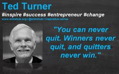 """""""You can never quit. Winners never quit, and quitters never win."""" #TedTurner #inspiration #quotes for #entrepreneurs #startup #Business & #smallbusiness www.entrehub.org  #entrehub #leanstartup"""