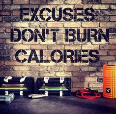 "excuses dont burn calories ""Train Hard. Eat Plants."" @ www.VegetarianBodybuilding.com"