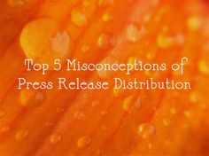 Top 5 Misconceptions of Press Release Distribution #PR #B2B