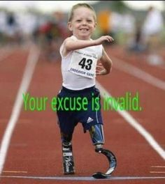 No excuses! The picture that melts my heart every time I see it! It's also my motivation to get up every morning to better myself