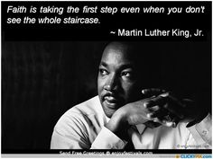 """""""Faith is taking the first step even when you don't see the whole staircase."""" MLK"""