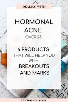 Dealing with hormonal acne over the age of 6 skincare products that will help your skin get through it -