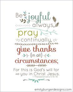 Be joyful always; pray continually; give thanks in all circumstances..8 by 10 print. - emilyburgerdesigns.com