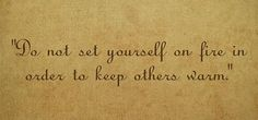 """#MondayMotivation """"Do not set yourself on fire in order to keep others warm."""" #Yeg #PhanDental"""