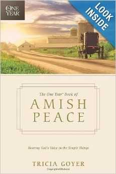 The One Year Book of Amish Peace: Hearing God's Voice in the Simple Things: Tricia Goyer: 0031809179802: Amazon.com: Books