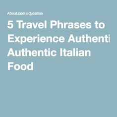 5 Travel Phrases to Experience Authentic Italian Food