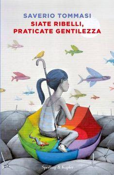 Recensione a: Siate ribelli praticate gentilezza di Saverio Tommasi  #recensione #libro #books #booklover  #librarian #lettura #romanzo #saveriotommasi #citazioni