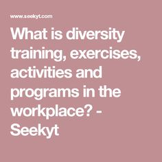 What is diversity training, exercises, activities and programs in the workplace? - Seekyt