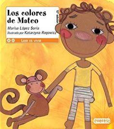 "Marisa López Soria / Katarzyna Rogowicz. ""Los colores de Mateo"". Editorial Everest. (8 a 10 años). Está en la biblio. Family Guy, Boys, Fictional Characters, Editorial, Google, Spanish, Children's Library, Black Boys, Children's Literature"