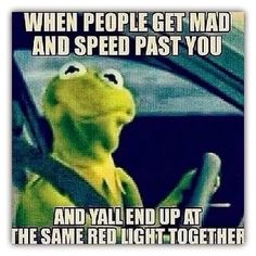 When people get mad and speed past you and yall end up at the same read light together funny sayings funny memes funny pic really funny memes kermit meme best funny memes Funny Shit, Haha Funny, Funny Cute, Funny Memes, Funny Stuff, Funny Sayings, Random Sayings, Hilarious Quotes, Car Memes