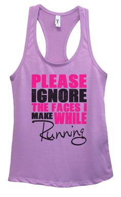 Womens PLEASE IGNORE THE FACES I MAKE WHILE Running Grapahic Design Fitted Tank Top