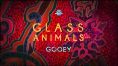 Glass Animals - Gooey (official audio) (I like the beat of this and the bass tones with the downbeat sound of the vocals.)