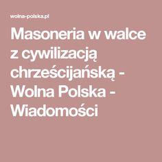 Masoneria w walce z cywilizacją chrześcijańską - Wolna Polska - Wiadomości