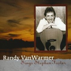 Sings Stephen Foster by Randy VanWarmer CD (Just When I Needed You Most)
