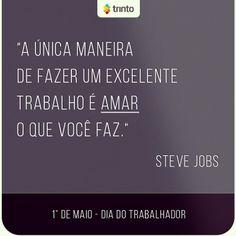 """""""A única maneira de fazer um excelente trabalho é amar o que você faz."""" - Steve Jobs"""