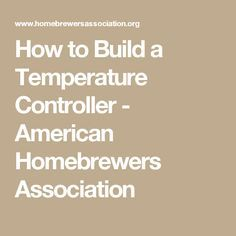 How to Build a Temperature Controller - American Homebrewers Association