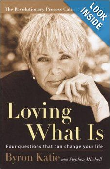 thework.com - The way to love ourselves and each other unconditionally.  Loving What Is: Four Questions That Can Change Your Life: Byron Katie, Stephen Mitchell: 9781400045372: Amazon.com: Books
